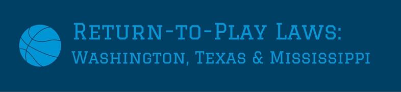 Return to Play Laws: Washington, Texas & Mississippi